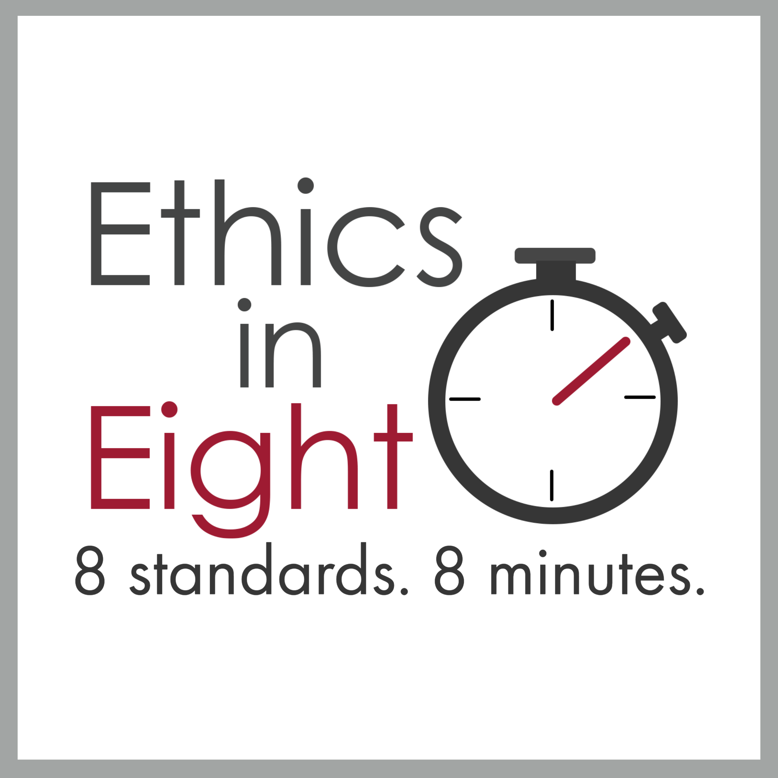 Ethics in Eight - 8 standards. 8 minutes.